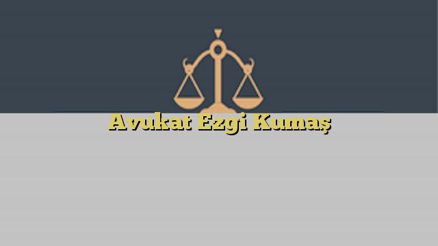 Avukat Ezgi Kumaş