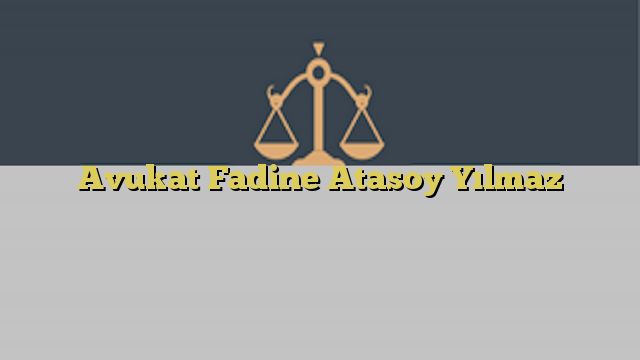 Avukat Fadine Atasoy Yılmaz