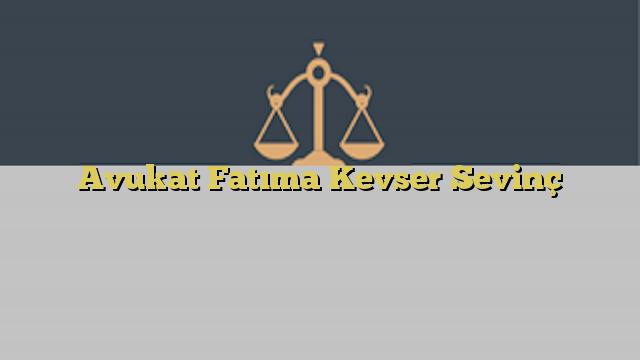 Avukat Fatıma Kevser Sevinç