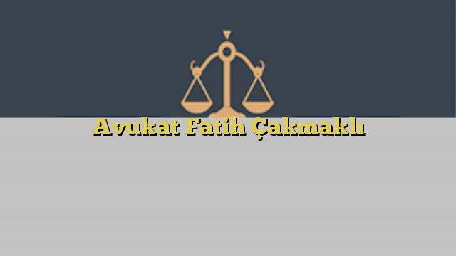 Avukat Fatih Çakmaklı