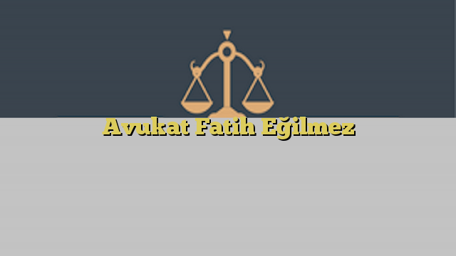 Avukat Fatih Eğilmez