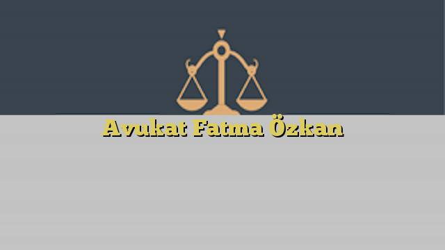 Avukat Fatma Özkan