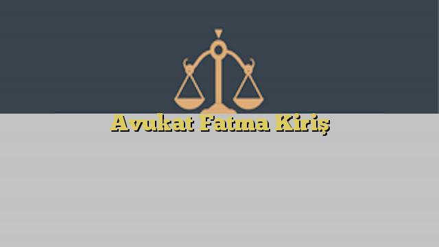 Avukat Fatma Kiriş