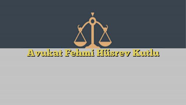 Avukat Fehmi Hüsrev Kutlu