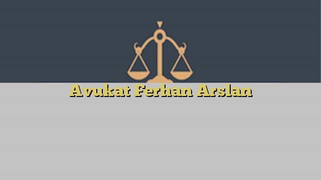 Avukat Ferhan Arslan