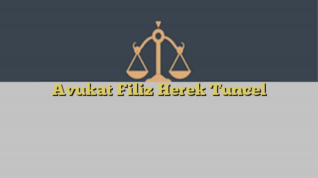 Avukat Filiz Herek Tuncel