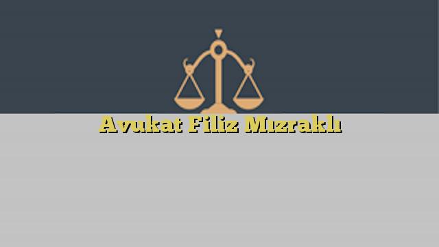 Avukat Filiz Mızraklı