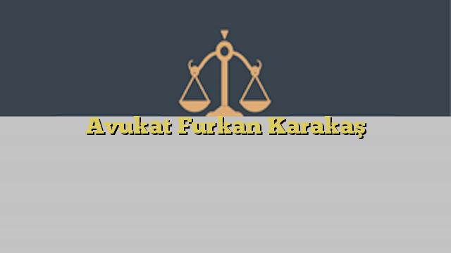 Avukat Furkan Karakaş