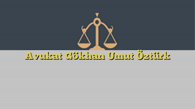 Avukat Gökhan Umut Öztürk