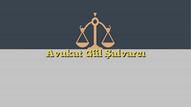 Avukat Gül Şalvarcı