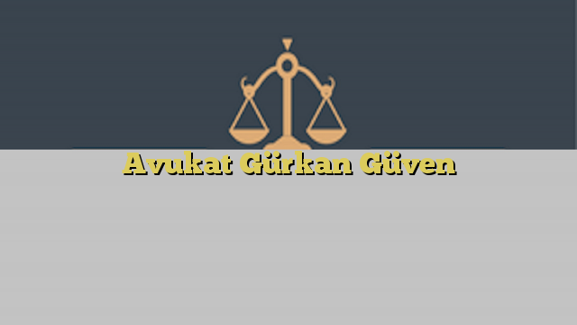 Avukat Gürkan Güven