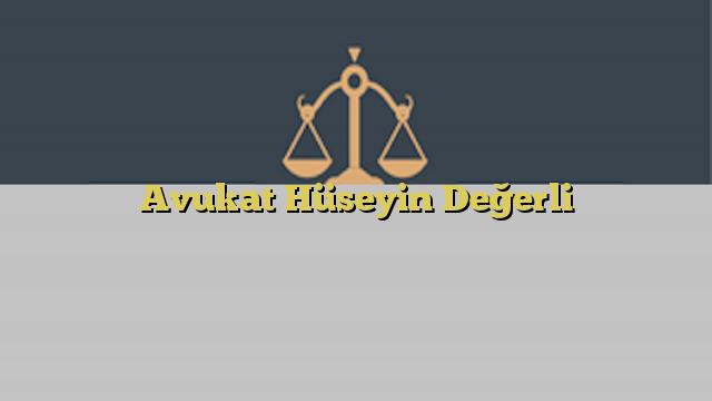 Avukat Hüseyin Değerli