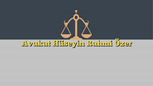 Avukat Hüseyin Rahmi Özer