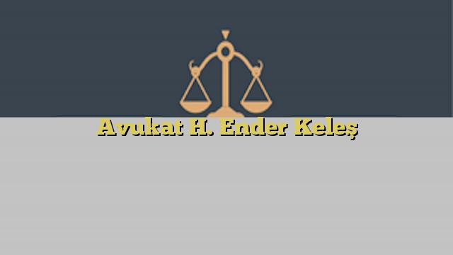 Avukat H. Ender Keleş