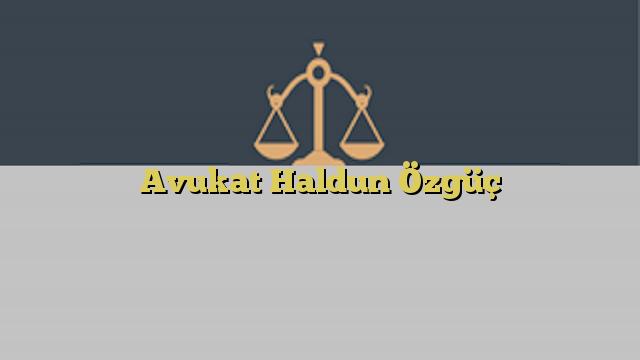 Avukat Haldun Özgüç