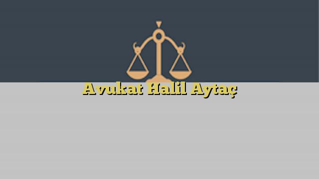 Avukat Halil Aytaç