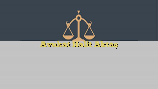 Avukat Halit Aktaş