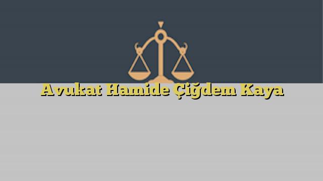 Avukat Hamide Çiğdem Kaya