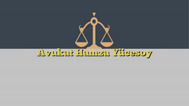 Avukat Hamza Yücesoy