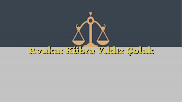 Avukat Kübra Yıldız Çolak