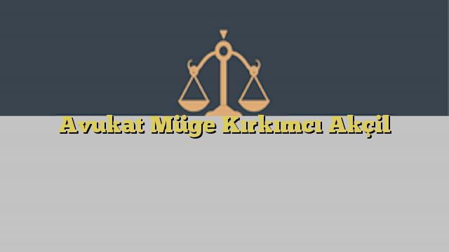 Avukat Müge Kırkımcı Akçil