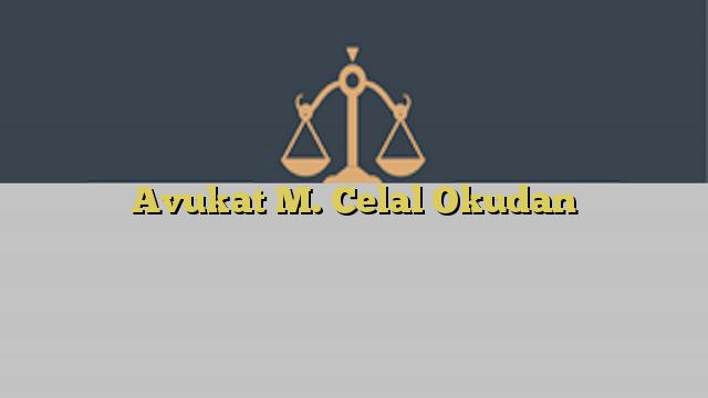 Avukat M. Celal Okudan