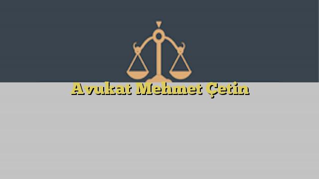 Avukat Mehmet Çetin
