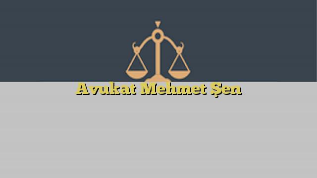 Avukat Mehmet Şen