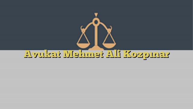Avukat Mehmet Ali Kozpınar