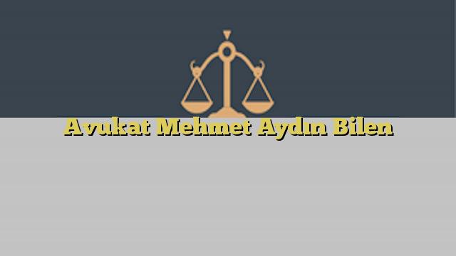 Avukat Mehmet Aydın Bilen