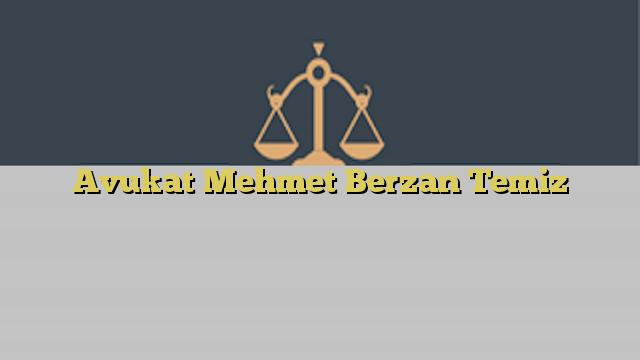 Avukat Mehmet Berzan Temiz