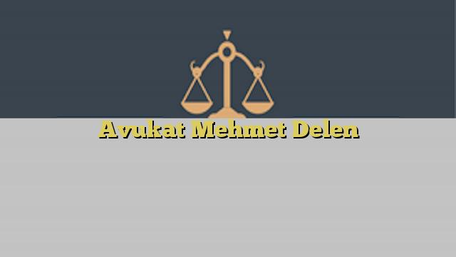 Avukat Mehmet Delen