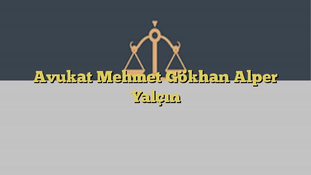 Avukat Mehmet Gökhan Alper Yalçın