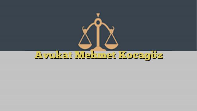 Avukat Mehmet Kocagöz