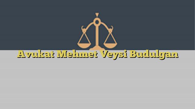 Avukat Mehmet Veysi Budulgan