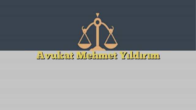 Avukat Mehmet Yıldırım