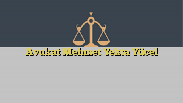 Avukat Mehmet Yekta Yücel