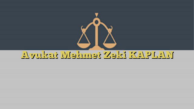 Avukat Mehmet Zeki KAPLAN