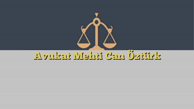 Avukat Mehti Can Öztürk