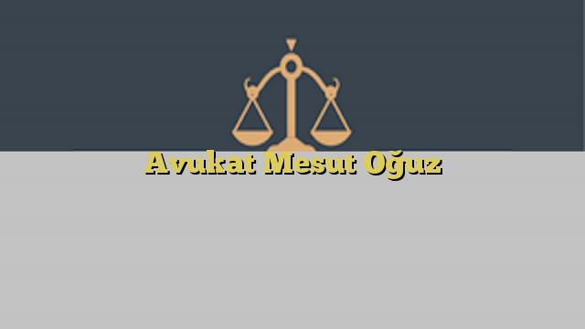 Avukat Mesut Oğuz