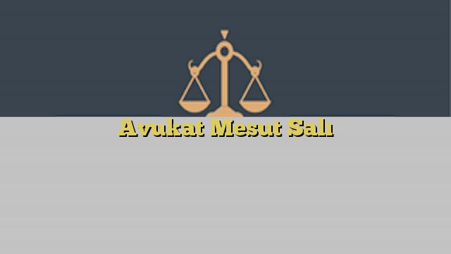 Avukat Mesut Salı
