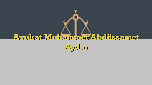 Avukat Muhammet Abdüssamet Aydın