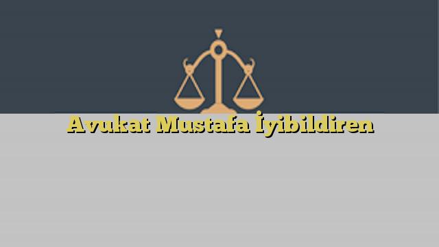 Avukat Mustafa İyibildiren