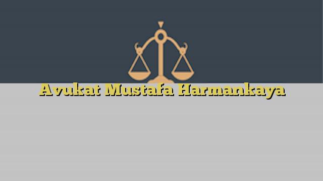 Avukat Mustafa Harmankaya