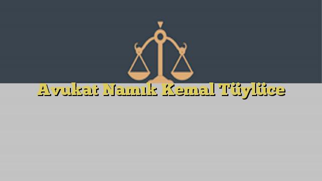 Avukat Namık Kemal Tüylüce