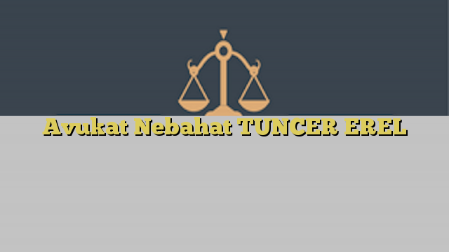 Avukat Nebahat TUNCER EREL