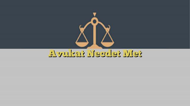 Avukat Necdet Met