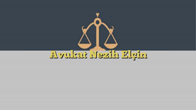 Avukat Nezih Elçin