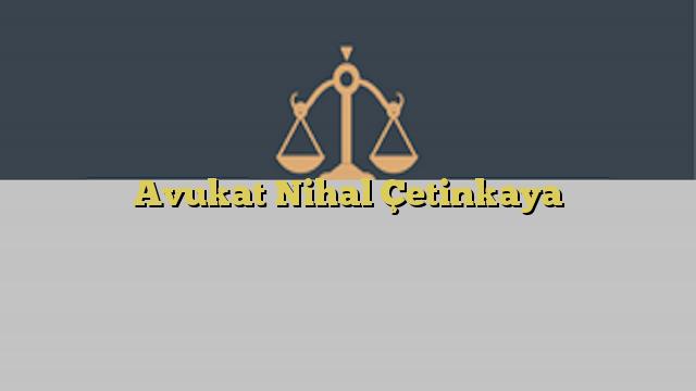 Avukat Nihal Çetinkaya