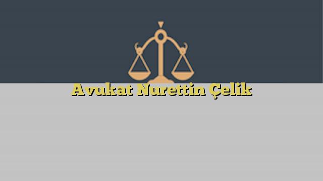 Avukat Nurettin Çelik